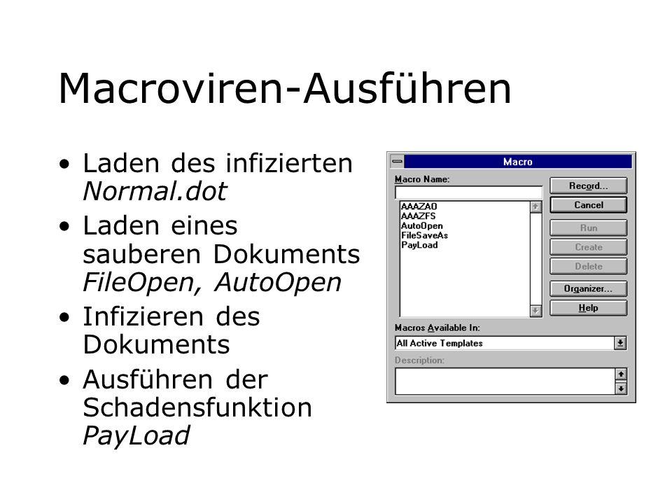 Macroviren-Ausführen Laden des infizierten Normal.dot Laden eines sauberen Dokuments FileOpen, AutoOpen Infizieren des Dokuments Ausführen der Schadensfunktion PayLoad