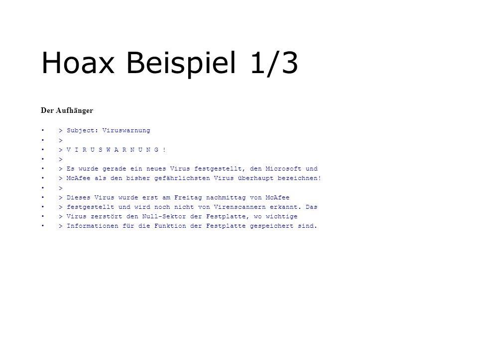 Hoax Beispiel 1/3 Der Aufhänger > Subject: Viruswarnung > > V I R U S W A R N U N G .