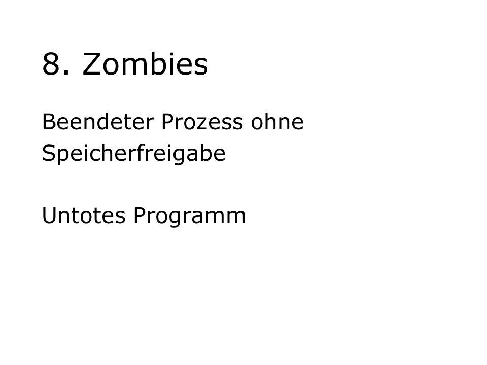 8. Zombies Beendeter Prozess ohne Speicherfreigabe Untotes Programm