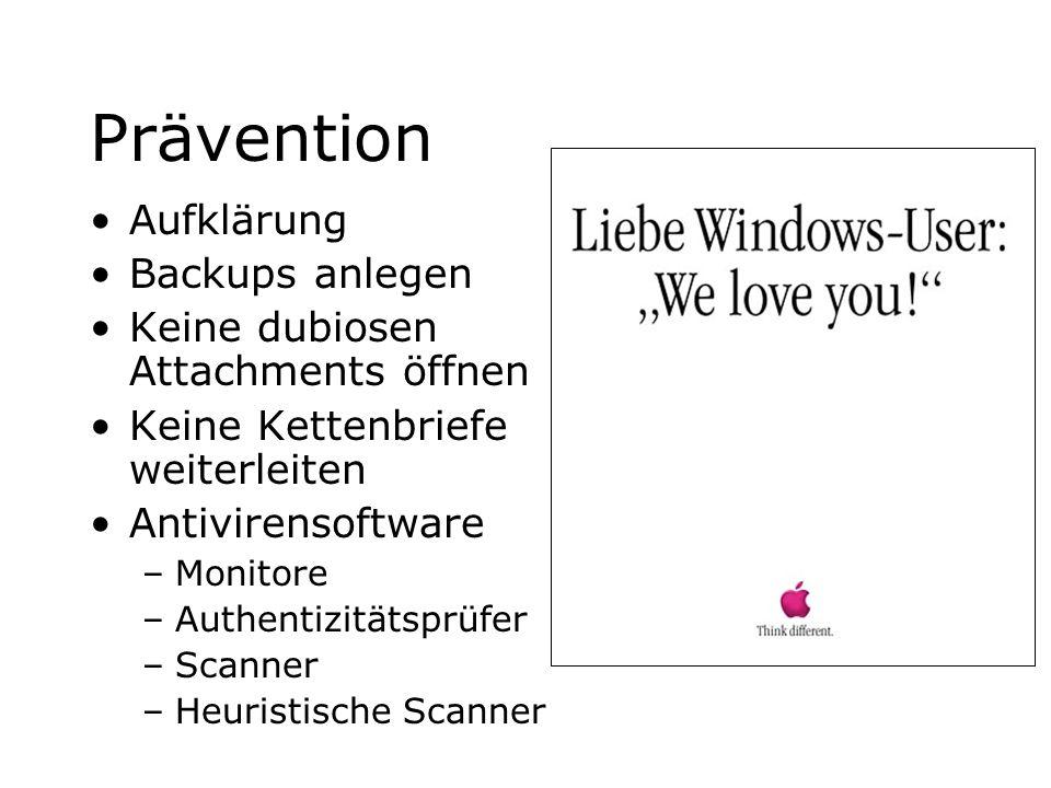 Prävention Aufklärung Backups anlegen Keine dubiosen Attachments öffnen Keine Kettenbriefe weiterleiten Antivirensoftware –Monitore –Authentizitätsprü