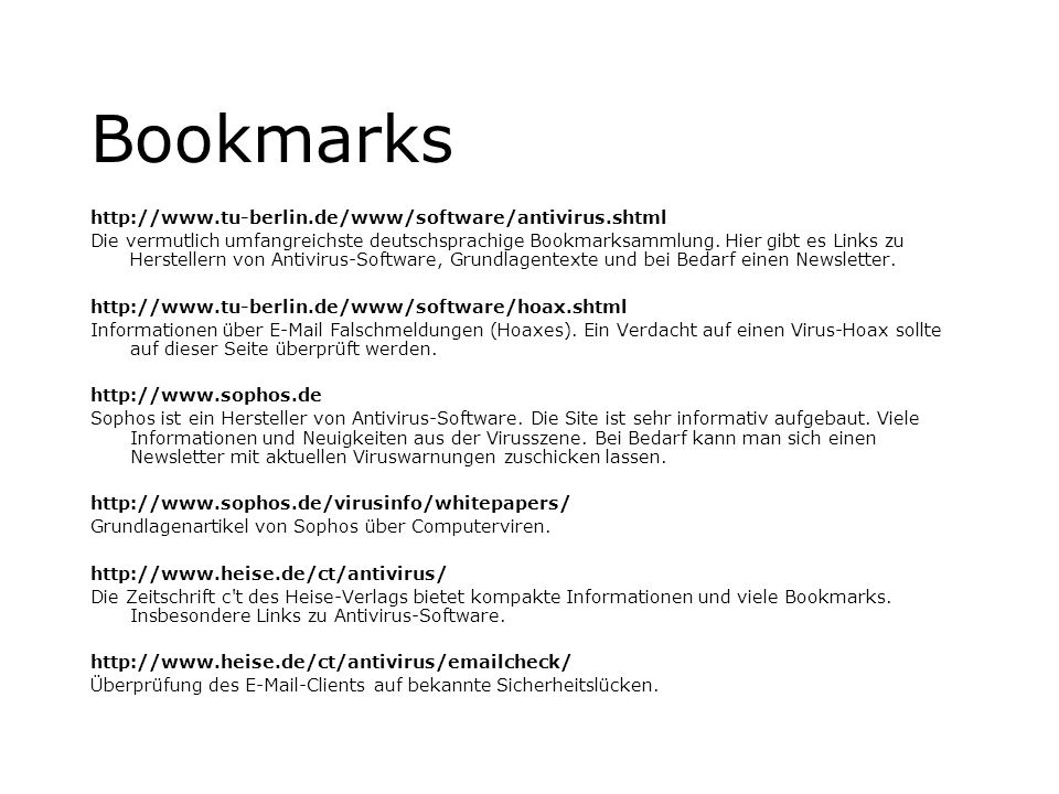 Bookmarks http://www.tu-berlin.de/www/software/antivirus.shtml Die vermutlich umfangreichste deutschsprachige Bookmarksammlung. Hier gibt es Links zu