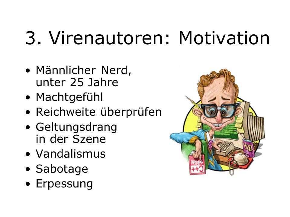 3. Virenautoren: Motivation Männlicher Nerd, unter 25 Jahre Machtgefühl Reichweite überprüfen Geltungsdrang in der Szene Vandalismus Sabotage Erpessun