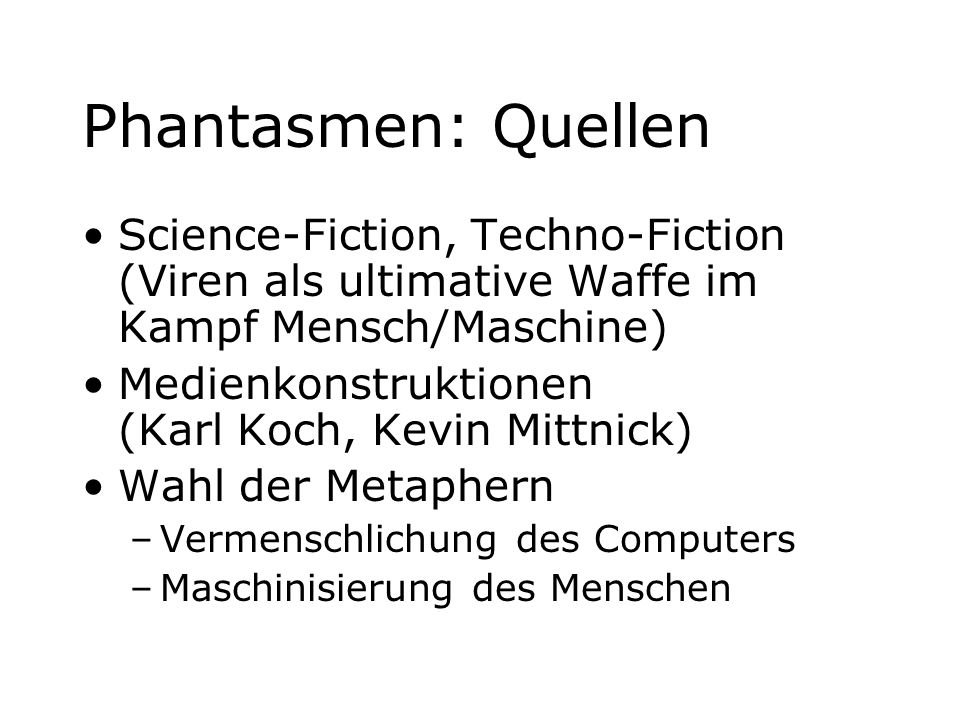 Phantasmen: Quellen Science-Fiction, Techno-Fiction (Viren als ultimative Waffe im Kampf Mensch/Maschine) Medienkonstruktionen (Karl Koch, Kevin Mittn