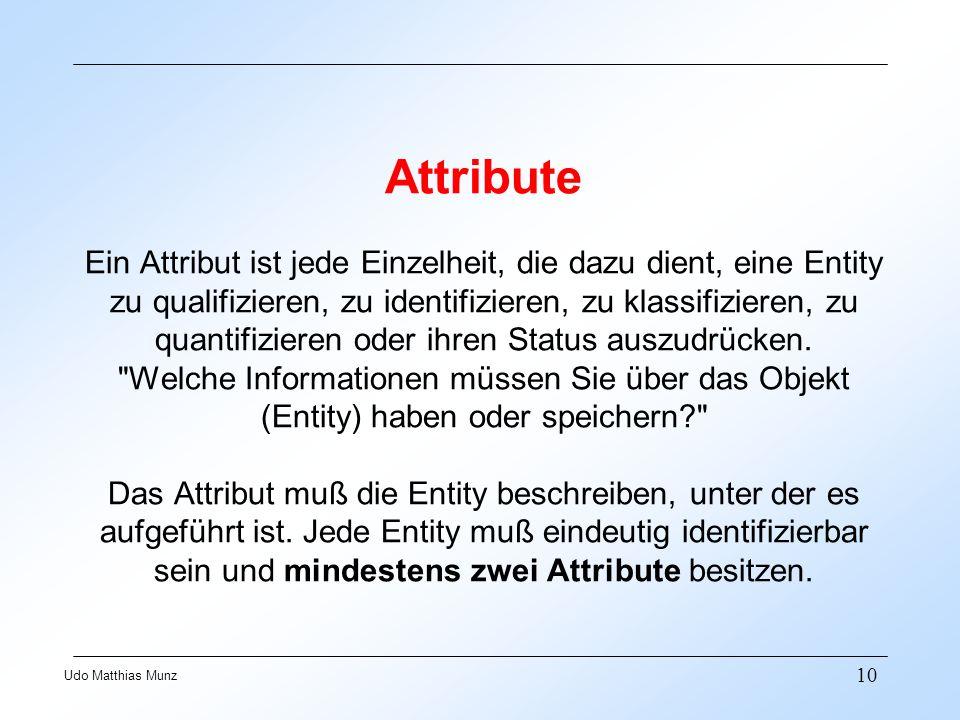 10 Udo Matthias Munz Attribute Ein Attribut ist jede Einzelheit, die dazu dient, eine Entity zu qualifizieren, zu identifizieren, zu klassifizieren, zu quantifizieren oder ihren Status auszudrücken.