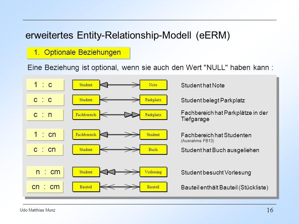 16 Udo Matthias Munz erweitertes Entity-Relationship-Modell (eERM) 1. Optionale Beziehungen Eine Beziehung ist optional, wenn sie auch den Wert