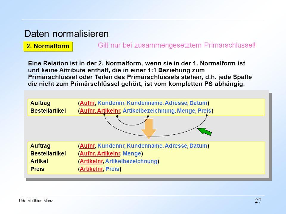 27 Udo Matthias Munz Daten normalisieren Auftrag (Aufnr, Kundennr, Kundenname, Adresse, Datum) Bestellartikel (Aufnr, Artikelnr, Artikelbezeichnung, M