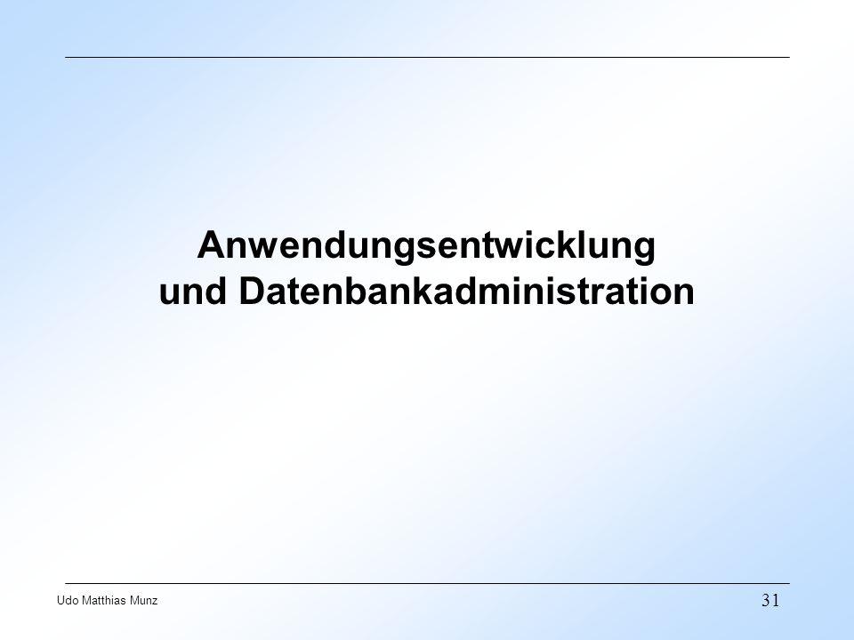 31 Udo Matthias Munz Anwendungsentwicklung und Datenbankadministration