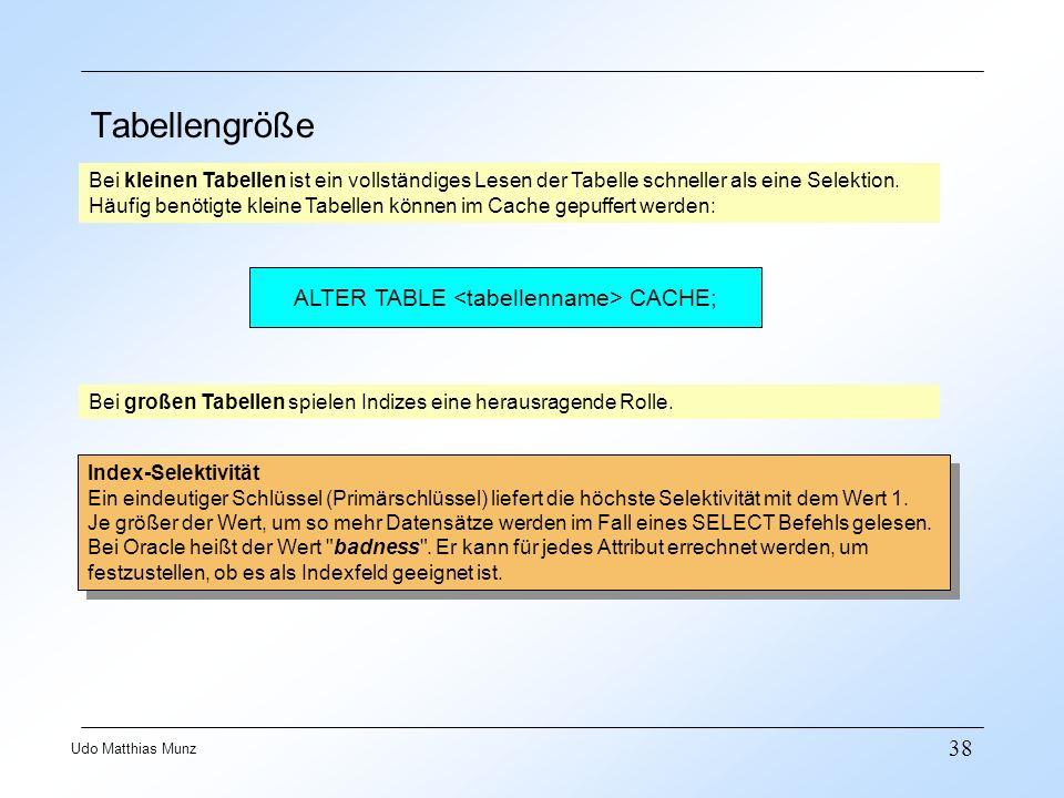 38 Udo Matthias Munz Tabellengröße Bei kleinen Tabellen ist ein vollständiges Lesen der Tabelle schneller als eine Selektion. Häufig benötigte kleine