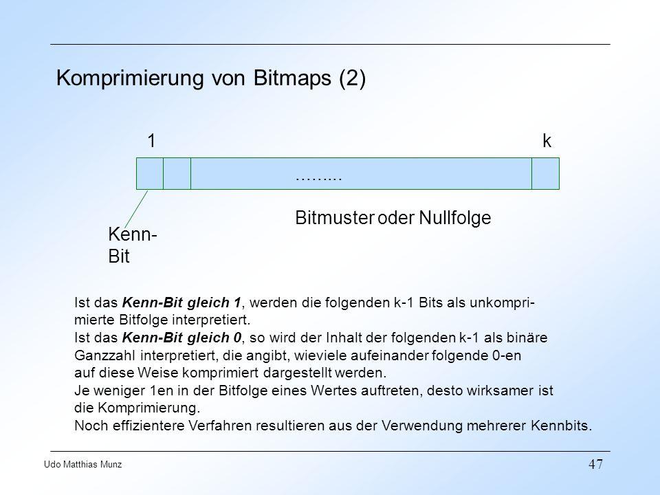 47 Udo Matthias Munz Komprimierung von Bitmaps (2) 1k Kenn- Bit......... Bitmuster oder Nullfolge Ist das Kenn-Bit gleich 1, werden die folgenden k-1
