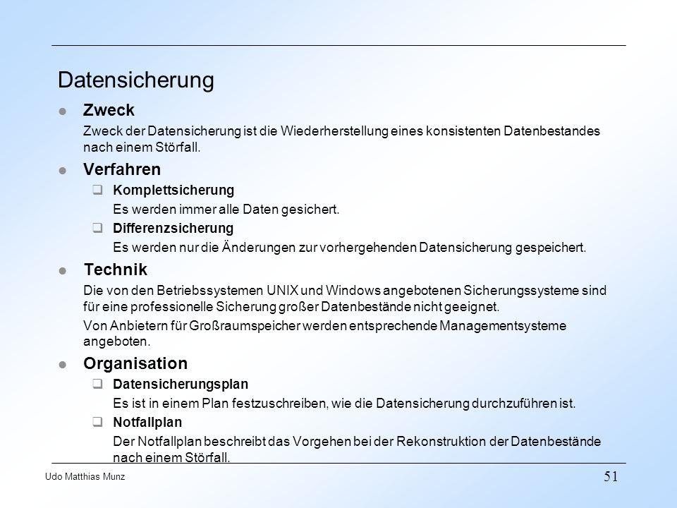 51 Udo Matthias Munz Datensicherung l Zweck Zweck der Datensicherung ist die Wiederherstellung eines konsistenten Datenbestandes nach einem Störfall.