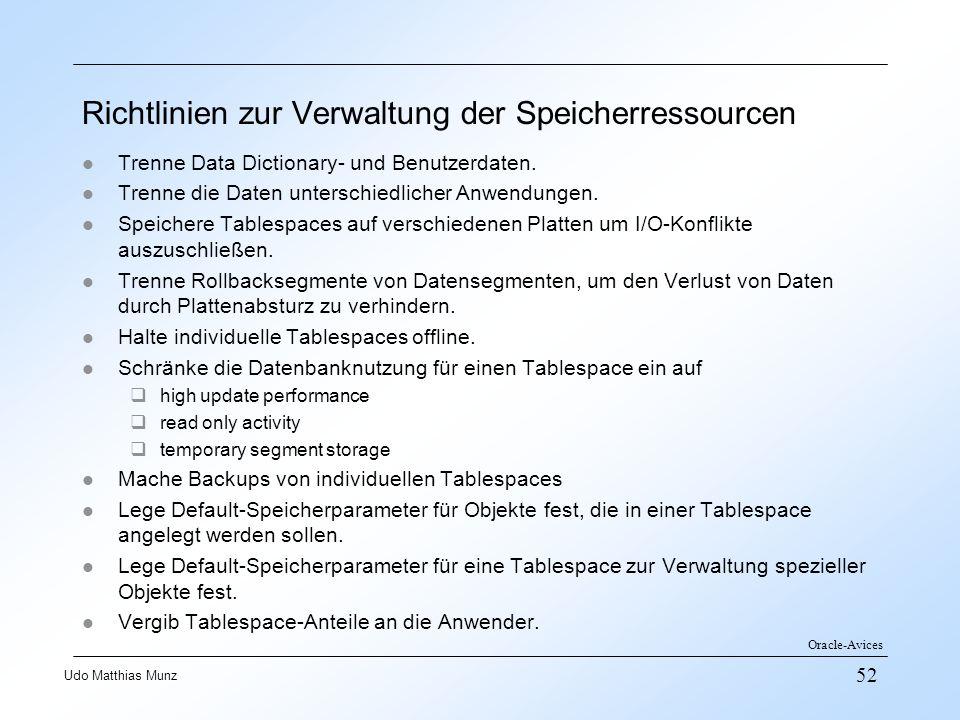 52 Udo Matthias Munz Richtlinien zur Verwaltung der Speicherressourcen l Trenne Data Dictionary- und Benutzerdaten. l Trenne die Daten unterschiedlich