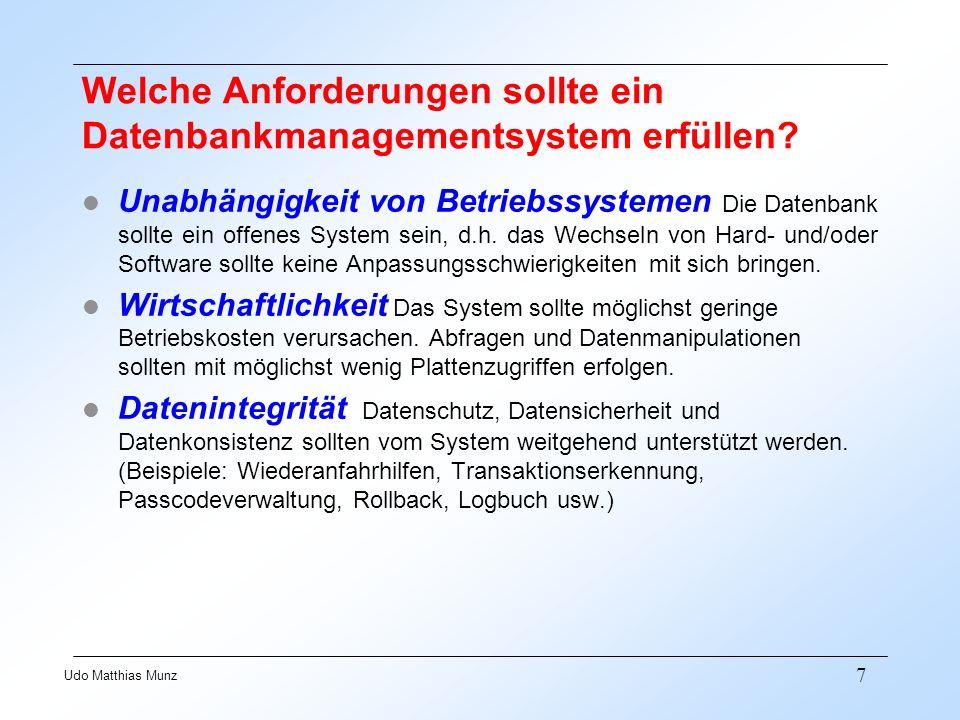 8 Udo Matthias Munz Logische Datenorganisation - Tabelle FNRFNAMEFSEMDAUERTAGZEIT_VONZEIT_BISZAHL 1Grundlagen der Betriebswirtschaftslehre2 B9008.07.19938301000320 2 Finanz- und Investitionswirtschaft4 B9015.07.19938301000200 3Marketing4 B9014.07.199311301300250 4Material- und Fertigungswirtschaft4 B9009.07.199311001230200 5Personalführung4 B9008.07.199314001530160 6Buchführung und Bilanzierung2 B9009.07.19938301000380 7Kosten- und Leistungsrechnung4 B9013.07.199313301500200 8Wirtschaftsmathematik2 B9012.07.19938301000320 9Betriebsstatistik2 B9014.07.19938301000360 10Grundlagen der Volkswirtschaftslehre2 B9013.07.19938301000320 11Wirtschaftsprivatrecht4 B9012.07.199311301300180 12Englisch 12 B6024.06.1993830930290 12Französisch 12 B6024.06.19931330143040 FNRFNAMEFSEMDAUERTAGZEIT_VONZEIT_BISZAHL 1Grundlagen der Betriebswirtschaftslehre2 B9008.07.19938301000320 2 Finanz- und Investitionswirtschaft4 B9015.07.19938301000200 3Marketing4 B9014.07.199311301300250 4Material- und Fertigungswirtschaft4 B9009.07.199311001230200 5Personalführung4 B9008.07.199314001530160 6Buchführung und Bilanzierung2 B9009.07.19938301000380 7Kosten- und Leistungsrechnung4 B9013.07.199313301500200 8Wirtschaftsmathematik2 B9012.07.19938301000320 9Betriebsstatistik2 B9014.07.19938301000360 10Grundlagen der Volkswirtschaftslehre2 B9013.07.19938301000320 11Wirtschaftsprivatrecht4 B9012.07.199311301300180 12Englisch 12 B6024.06.1993830930290 12Französisch 12 B6024.06.19931330143040 TabelleDatenobjektDateiRelation TabellenzeileEntitätDatensatzTupel TabellenspalteWertebereichDatenfeldDomäne TabellenelementAttributswertDatenelementWert TabellenüberschriftAttributeDatenfeldbezeichnung SpaltenbezeichnungAttribut (Eigenschaft)DatenfeldAttribut Anwender Datenverarbeitung Informatik Mathematik Sichten
