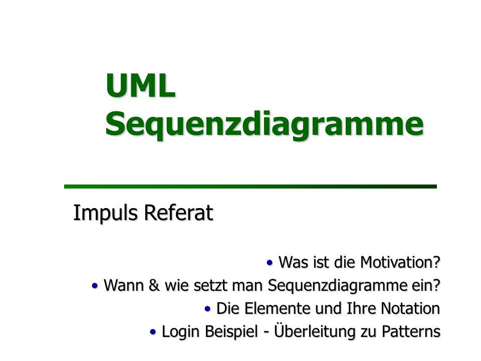 UML Sequenzdiagramme Impuls Referat Was ist die Motivation.