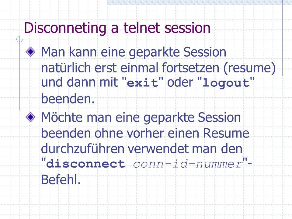 Disconneting a telnet session Man kann eine geparkte Session natürlich erst einmal fortsetzen (resume) und dann mit exit oder logout beenden.