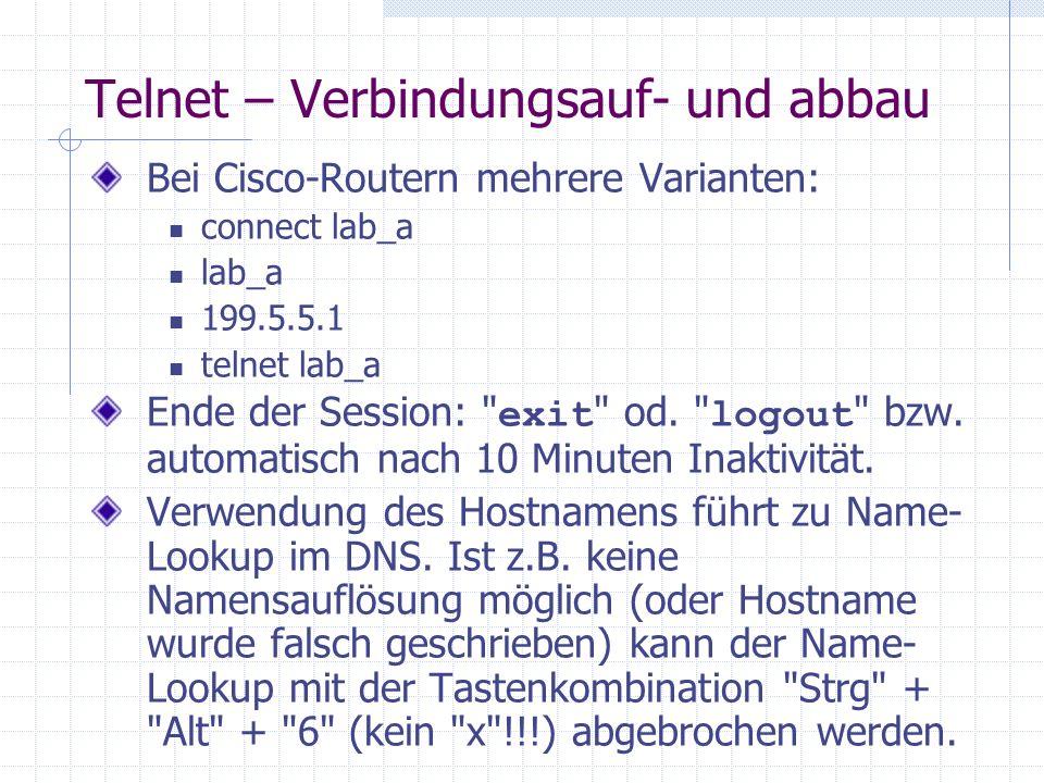 Telnet – Verbindungsauf- und abbau Bei Cisco-Routern mehrere Varianten: connect lab_a lab_a 199.5.5.1 telnet lab_a Ende der Session: exit od.