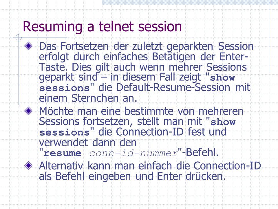 Resuming a telnet session Das Fortsetzen der zuletzt geparkten Session erfolgt durch einfaches Betätigen der Enter- Taste.