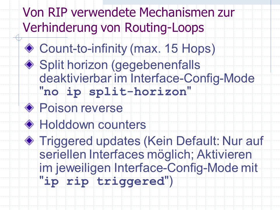 Von RIP verwendete Mechanismen zur Verhinderung von Routing-Loops Count-to-infinity (max. 15 Hops) Split horizon (gegebenenfalls deaktivierbar im Inte