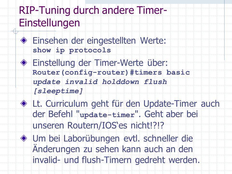 RIP-Tuning durch andere Timer- Einstellungen Einsehen der eingestellten Werte: show ip protocols Einstellung der Timer-Werte über: Router(config-route