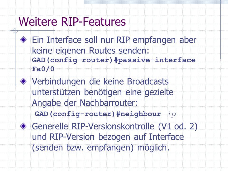 Weitere RIP-Features Ein Interface soll nur RIP empfangen aber keine eigenen Routes senden: GAD(config-router)#passive-interface Fa0/0 Verbindungen di