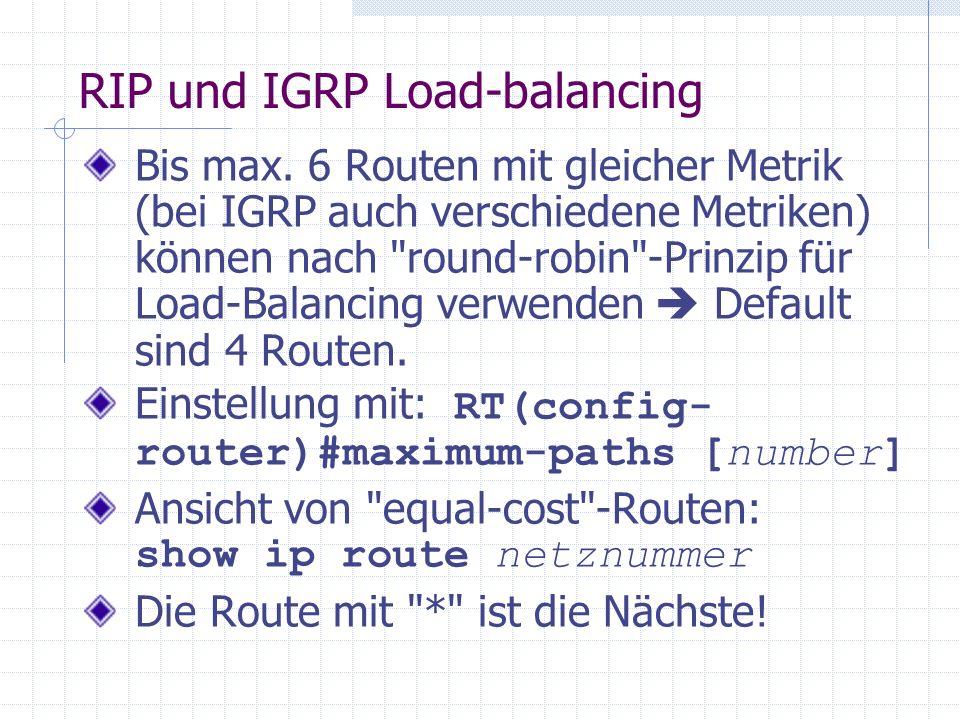 RIP und IGRP Load-balancing Bis max. 6 Routen mit gleicher Metrik (bei IGRP auch verschiedene Metriken) können nach