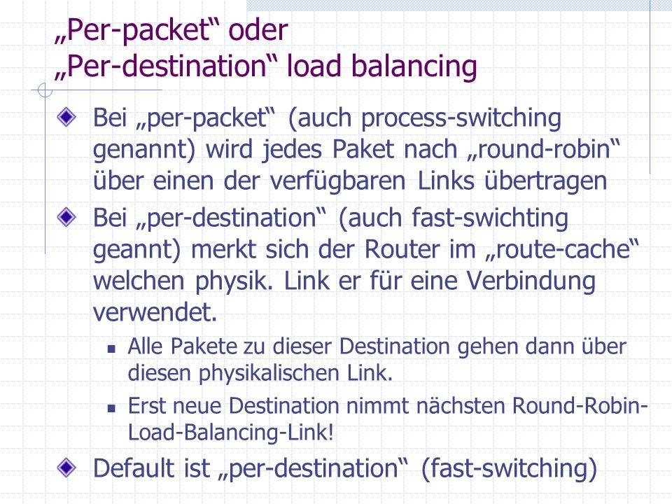 Per-packet oder Per-destination load balancing Bei per-packet (auch process-switching genannt) wird jedes Paket nach round-robin über einen der verfüg