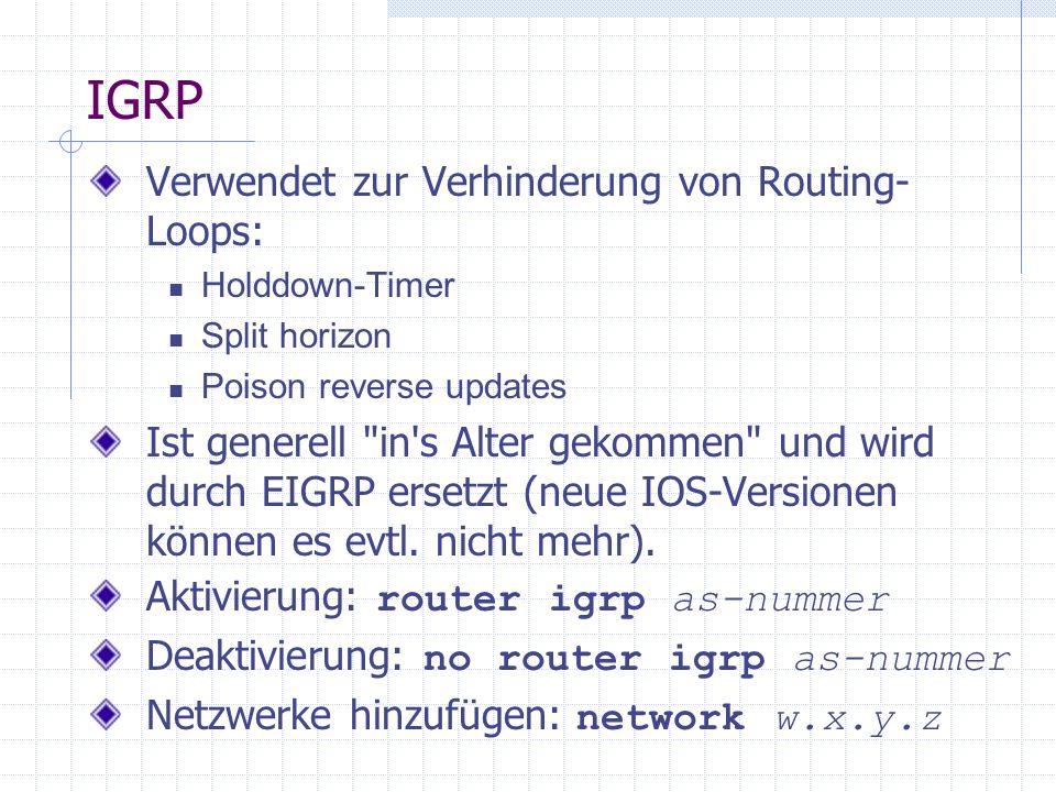 IGRP Verwendet zur Verhinderung von Routing- Loops: Holddown-Timer Split horizon Poison reverse updates Ist generell