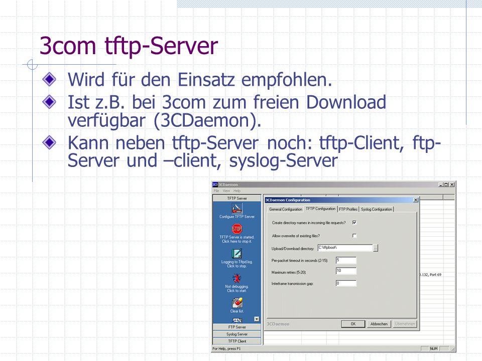 3com tftp-Server Wird für den Einsatz empfohlen. Ist z.B. bei 3com zum freien Download verfügbar (3CDaemon). Kann neben tftp-Server noch: tftp-Client,