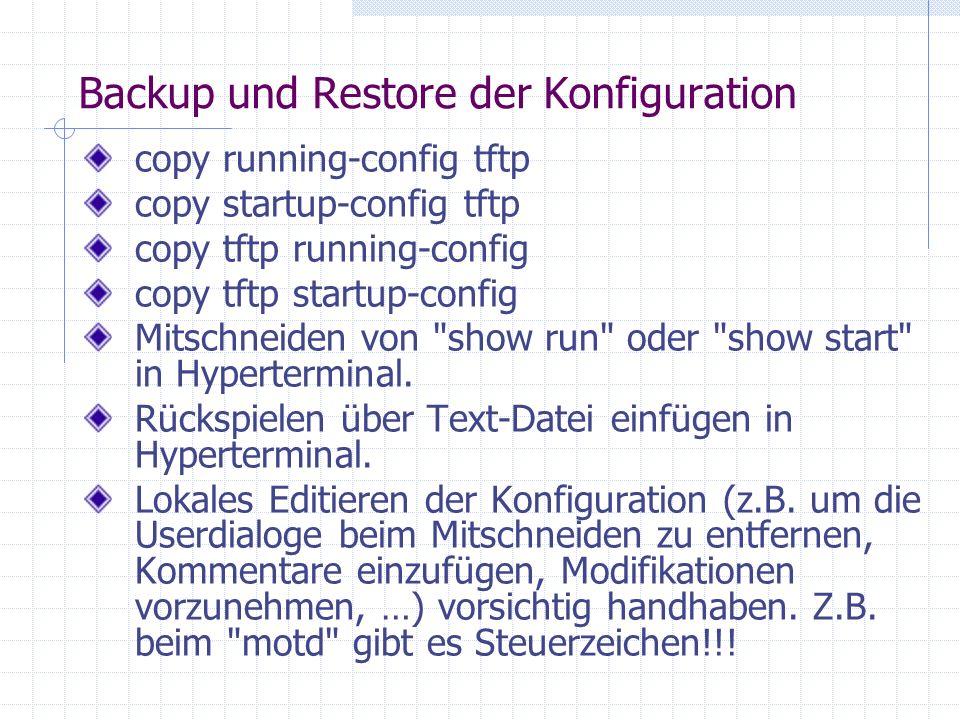 Backup und Restore der Konfiguration copy running-config tftp copy startup-config tftp copy tftp running-config copy tftp startup-config Mitschneiden