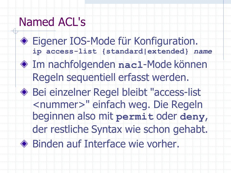 Named ACL's Eigener IOS-Mode für Konfiguration. ip access-list {standard|extended} name Im nachfolgenden nacl -Mode können Regeln sequentiell erfasst
