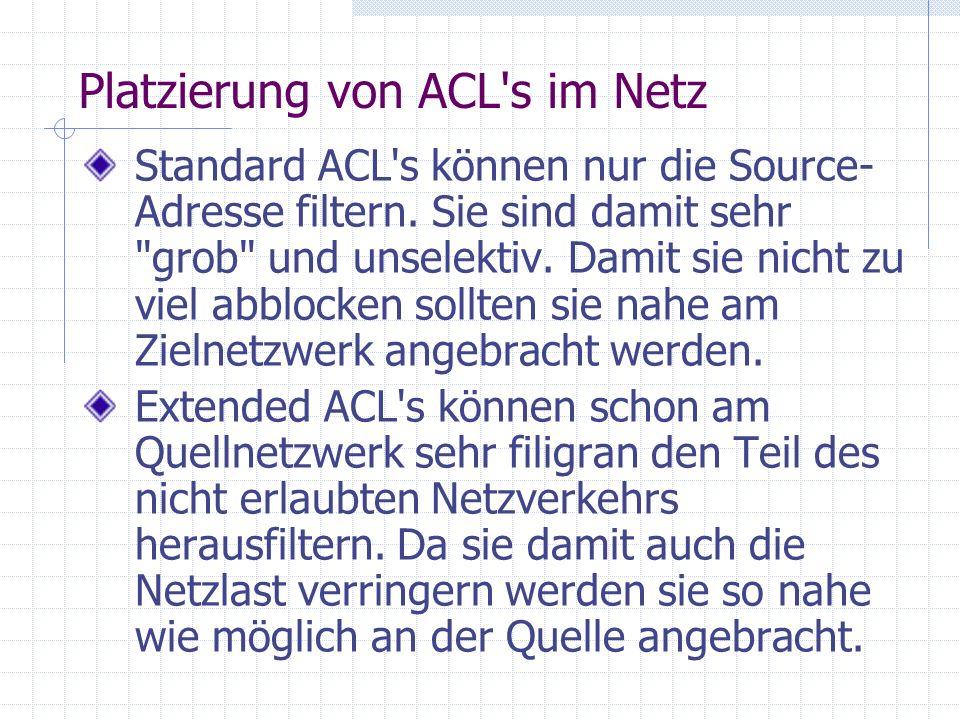Platzierung von ACL's im Netz Standard ACL's können nur die Source- Adresse filtern. Sie sind damit sehr