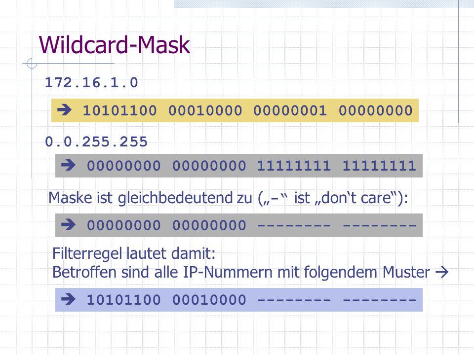 Wildcard-Mask 172.16.1.0 0.0.255.255 10101100 00010000 00000001 00000000 00000000 00000000 11111111 11111111 Maske ist gleichbedeutend zu ( - ist dont