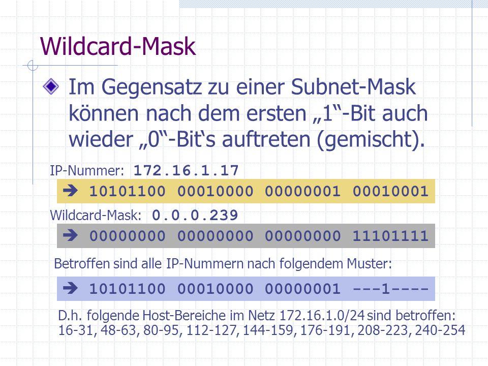 Wildcard-Mask Im Gegensatz zu einer Subnet-Mask können nach dem ersten 1-Bit auch wieder 0-Bits auftreten (gemischt). IP-Nummer: 172.16.1.17 Wildcard-