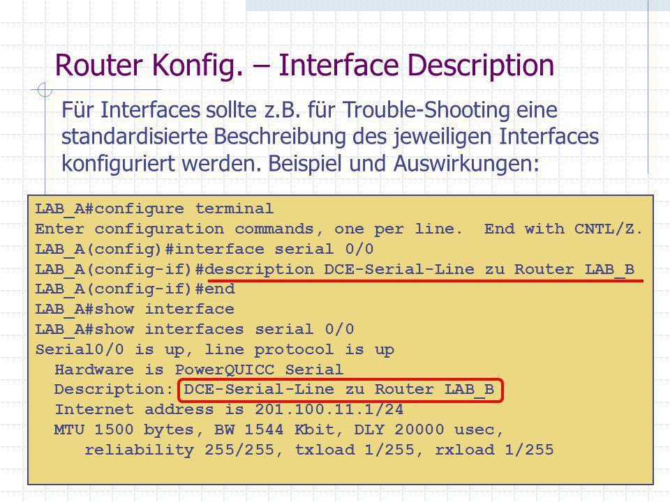 Router Konfig. – Interface Description LAB_A#configure terminal Enter configuration commands, one per line. End with CNTL/Z. LAB_A(config)#interface s
