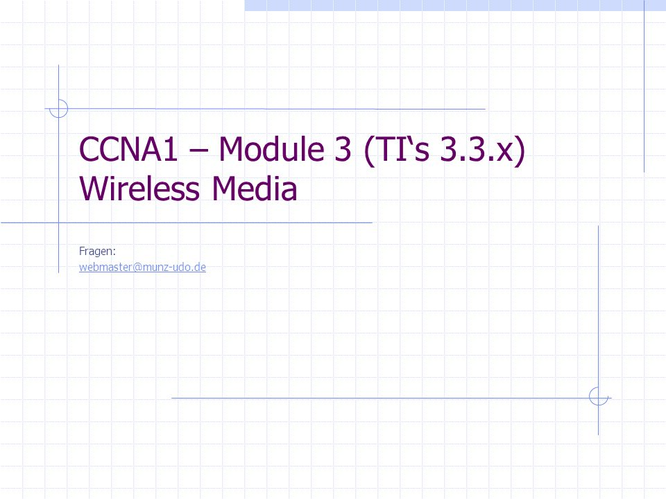 CCNA1 – Module 3 (TIs 3.3.x) Wireless Media Fragen: webmaster@munz-udo.de