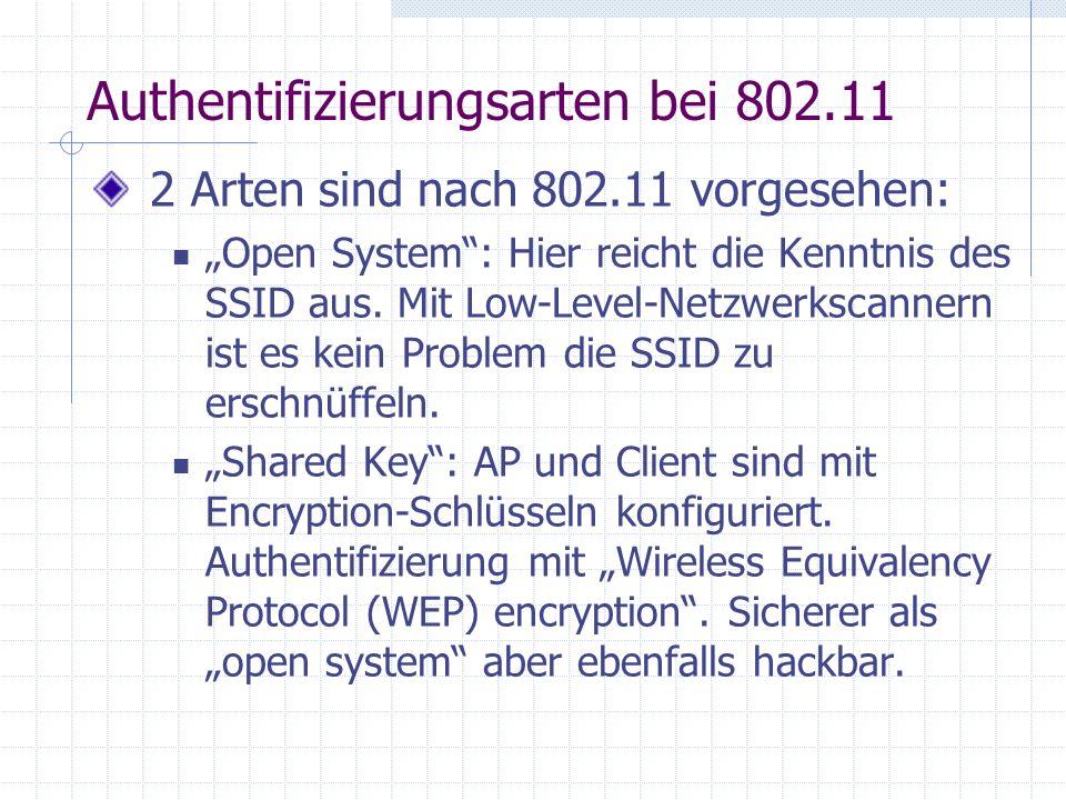 Authentifizierungsarten bei 802.11 2 Arten sind nach 802.11 vorgesehen: Open System: Hier reicht die Kenntnis des SSID aus.