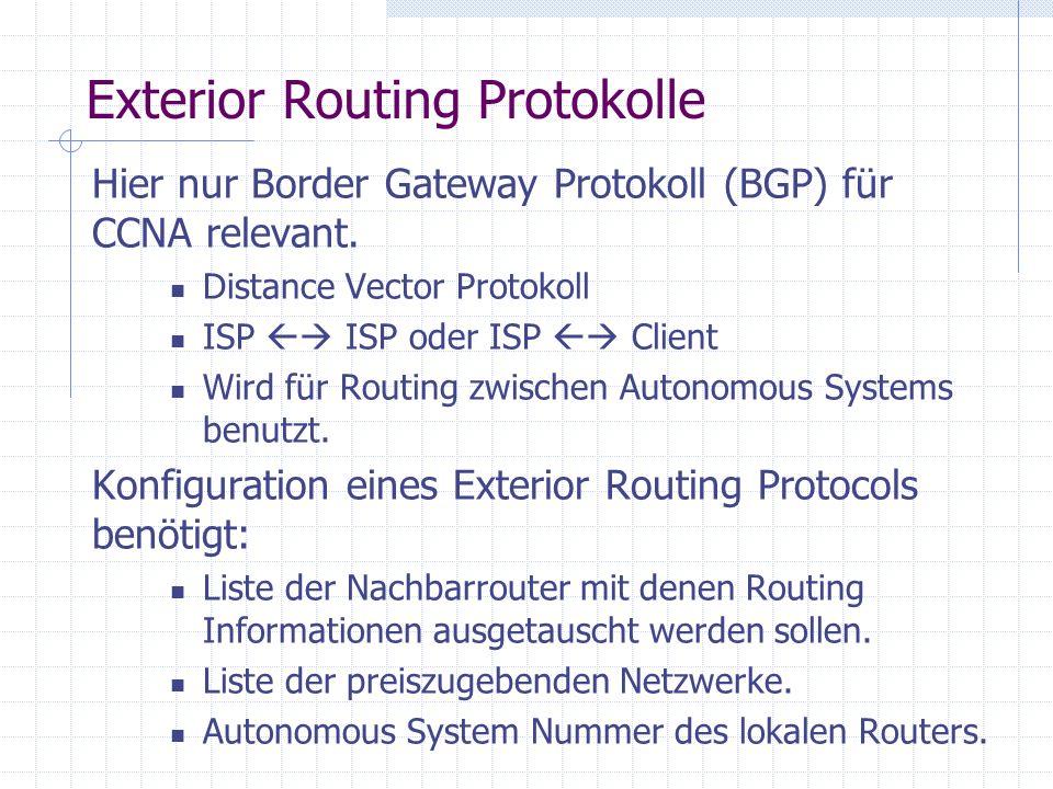 Exterior Routing Protokolle Hier nur Border Gateway Protokoll (BGP) für CCNA relevant.