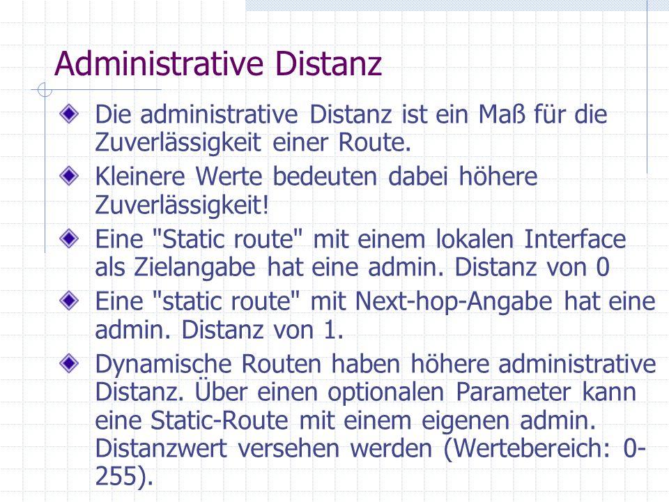 Administrative Distanz Die administrative Distanz ist ein Maß für die Zuverlässigkeit einer Route.
