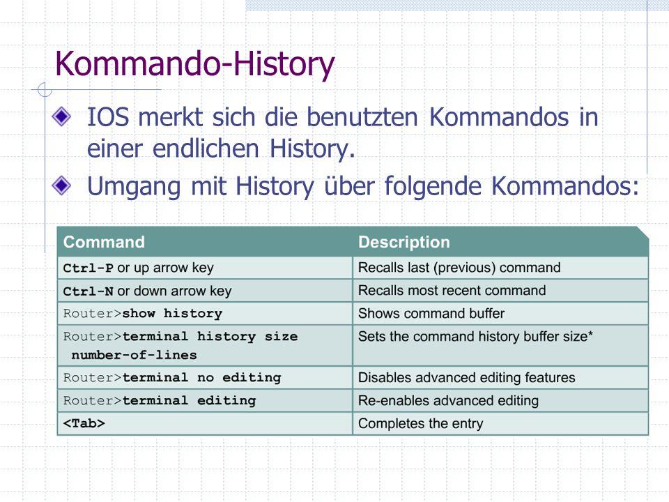 Kommando-History IOS merkt sich die benutzten Kommandos in einer endlichen History. Umgang mit History über folgende Kommandos: