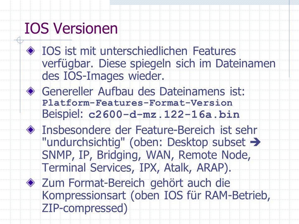 IOS Versionen IOS ist mit unterschiedlichen Features verfügbar. Diese spiegeln sich im Dateinamen des IOS-Images wieder. Genereller Aufbau des Dateina