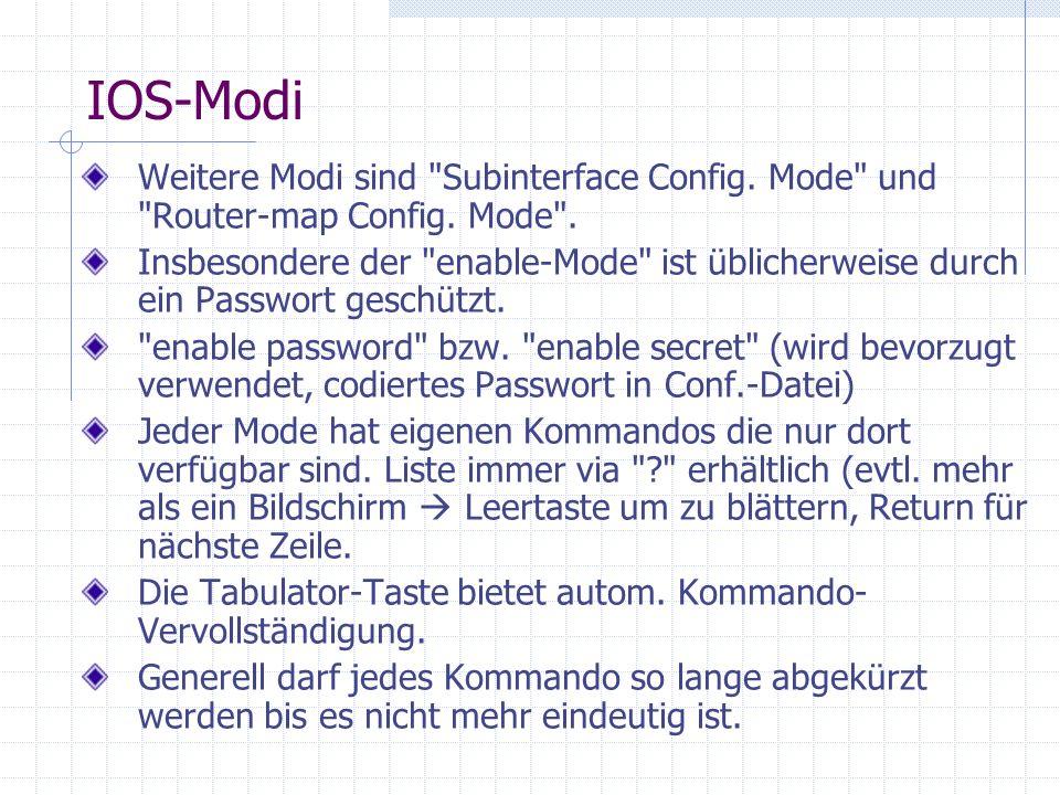 IOS-Modi Weitere Modi sind Subinterface Config. Mode und Router-map Config.