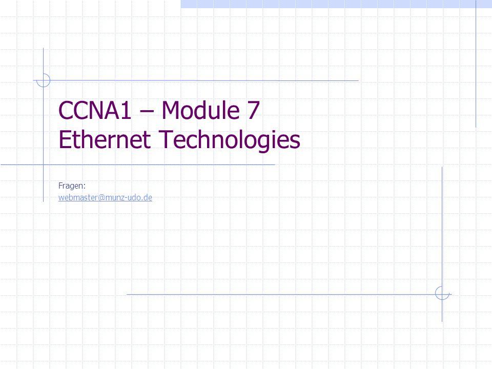 CCNA1 – Module 7 Ethernet Technologies Fragen: webmaster@munz-udo.de