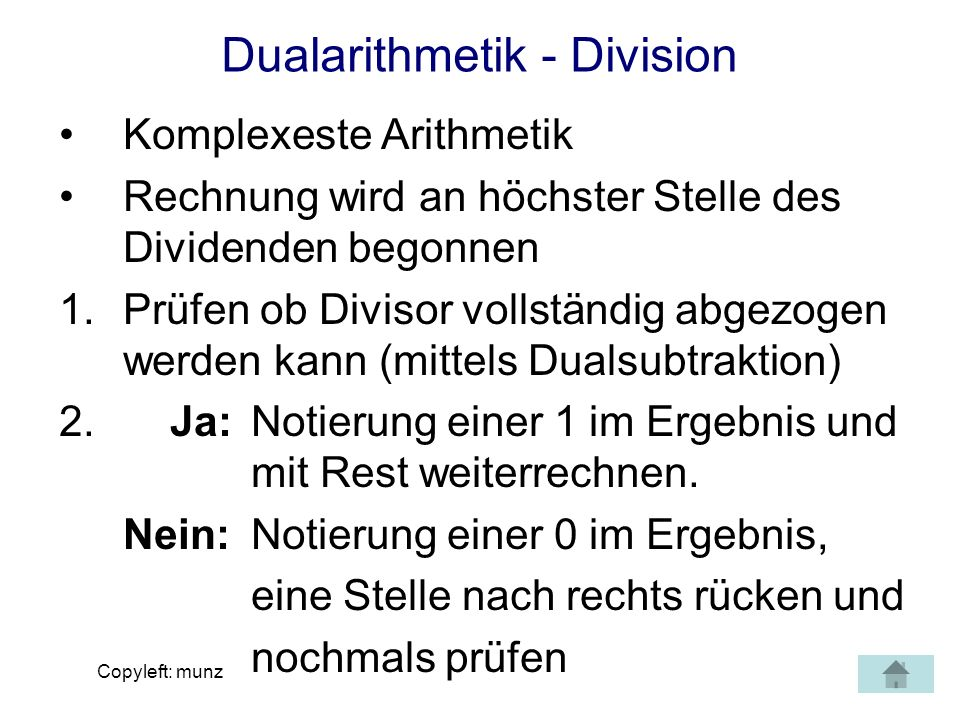Copyleft: munz Dualarithmetik - Division Komplexeste Arithmetik Rechnung wird an höchster Stelle des Dividenden begonnen 1.Prüfen ob Divisor vollständ