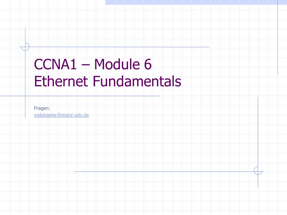 CCNA1 – Module 6 Ethernet Fundamentals Fragen: webmaster@munz-udo.de