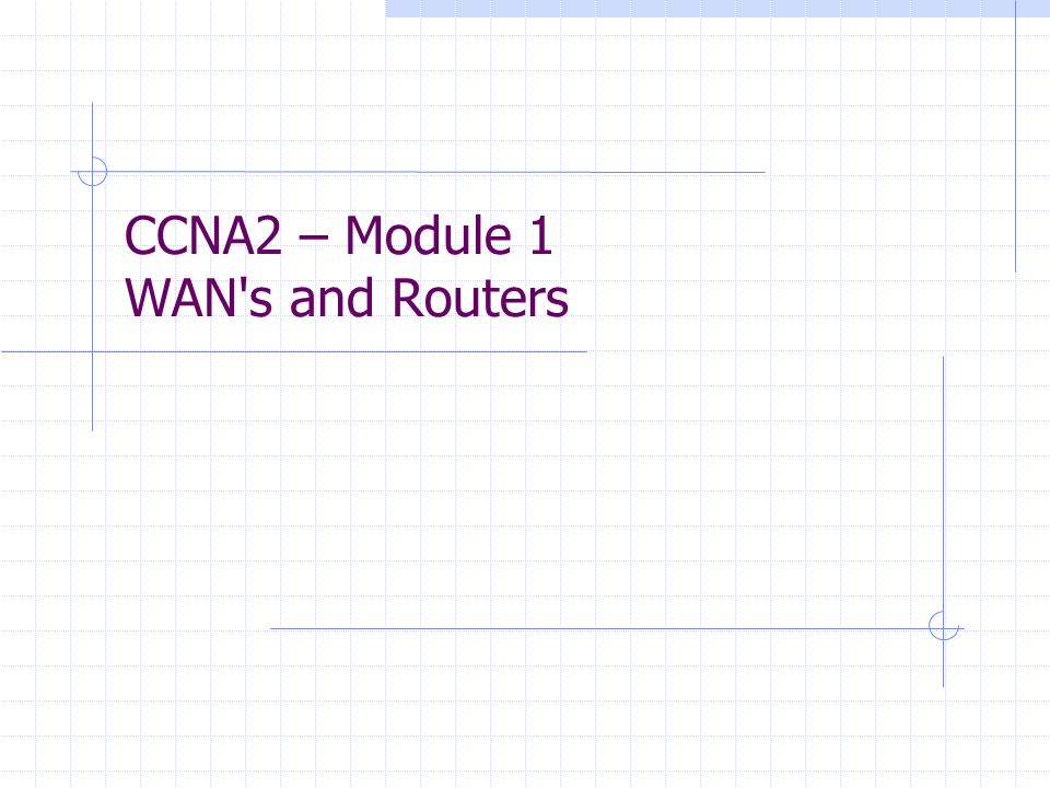 CCNA2 – Module 1 WAN's and Routers