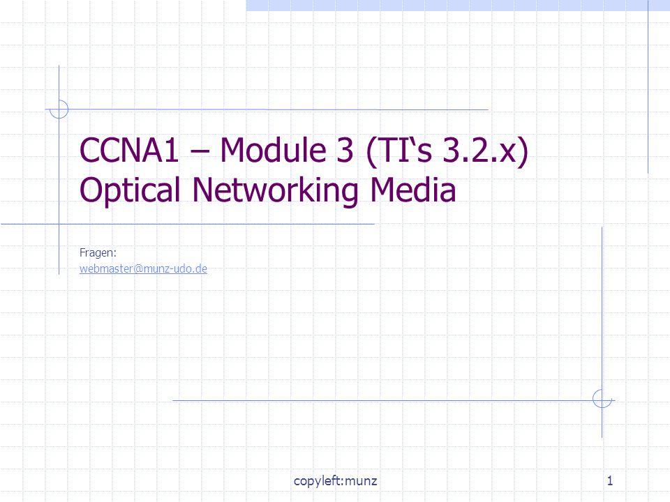 copyleft:munz2 Optionale Target Indicators (TIs) für Module 3 Student Courses (siehe PASS) Optical Media 3.2.2 bis 3.2.5 3.2.7 bis 3.2.10 Restliche Core-TIs bei Optical Media 3.2.1 The electromagnetic spectrum 3.2.6 Multimode fiber