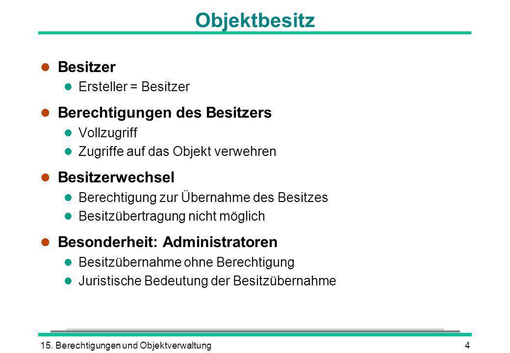 15. Berechtigungen und Objektverwaltung4 Objektbesitz l Besitzer l Ersteller = Besitzer l Berechtigungen des Besitzers l Vollzugriff l Zugriffe auf da