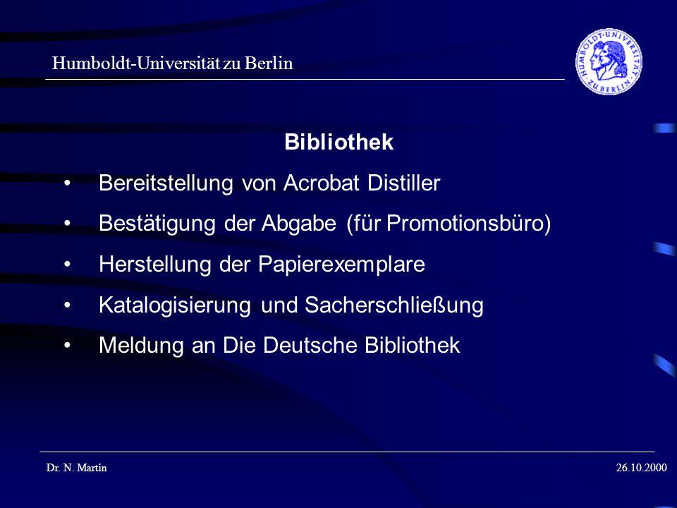 Humboldt-Universität zu Berlin Dr. N. Martin26.10.2000 Bibliothek Bereitstellung von Acrobat Distiller Bestätigung der Abgabe (für Promotionsbüro) Her