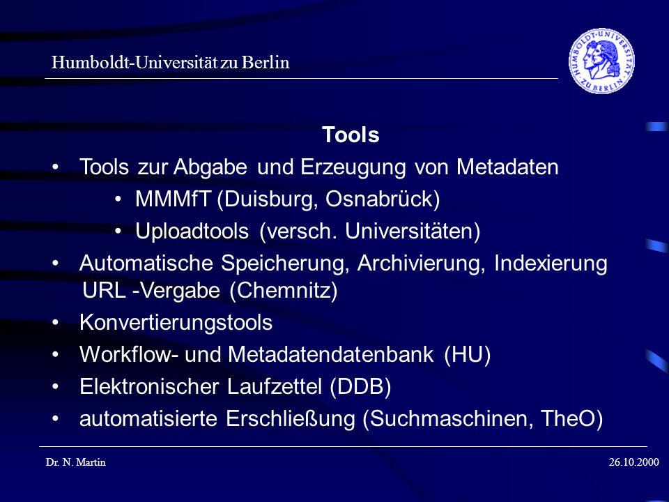 Humboldt-Universität zu Berlin Dr. N. Martin26.10.2000 Tools Tools zur Abgabe und Erzeugung von Metadaten MMMfT (Duisburg, Osnabrück) Uploadtools (ver