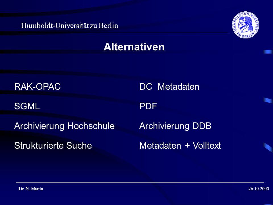 Humboldt-Universität zu Berlin Dr. N. Martin26.10.2000 Alternativen RAK-OPACDC Metadaten SGMLPDF Archivierung HochschuleArchivierung DDB Strukturierte