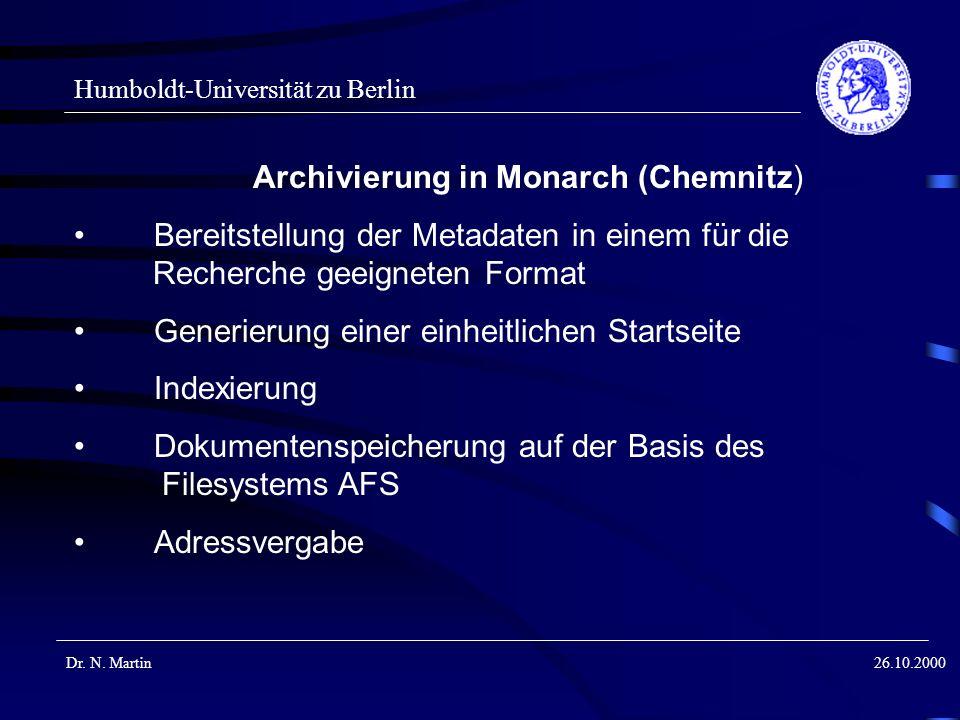 Humboldt-Universität zu Berlin Dr. N. Martin26.10.2000 Archivierung in Monarch (Chemnitz) Bereitstellung der Metadaten in einem für die Recherche geei